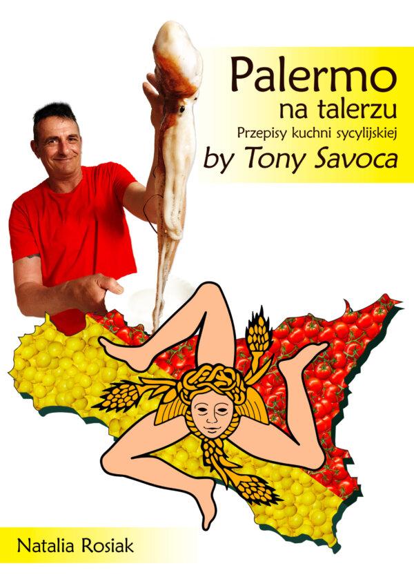 Palermo na talerzu. Przepisy kuchni sycylijskiej by Tony Savoca (ebook)
